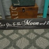 """I Love You to the Moon and Back"" Sign $6.00"